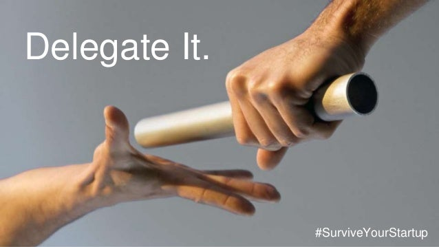 Delegate It. #SurviveYourStartup