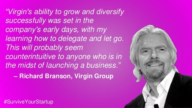 """""""Virgin's ability to grow and diversify successfully was set in the company's early days, with my learning how to delegate..."""
