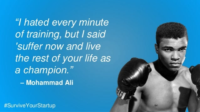 """""""I hated every minute of training, but I said 'suffer now and live the rest of your life as a champion."""" – Mohammad Ali #S..."""