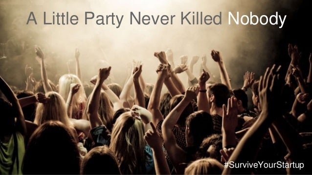 A Little Party Never Killed Nobody #SurviveYourStartup