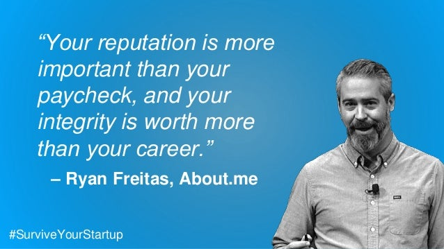 """Your reputation is more important than your paycheck, and your integrity is worth more than your career."" – Ryan Freitas,..."