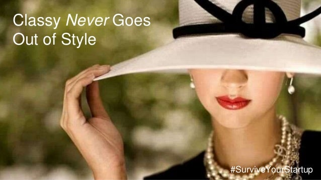 Classy Never Goes Out of Style #SurviveYourStartup