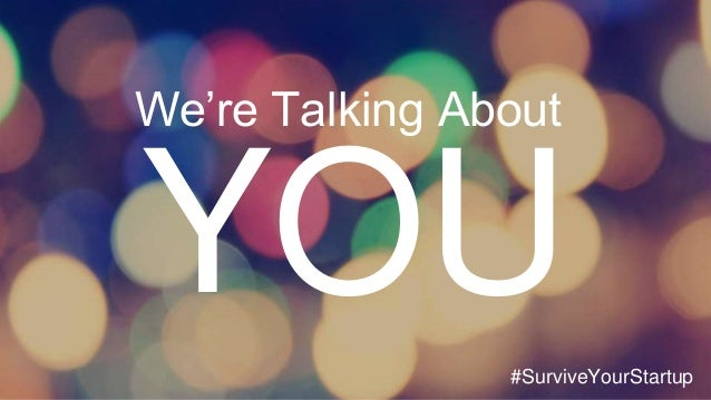 YOU We're Talking About #SurviveYourStartup