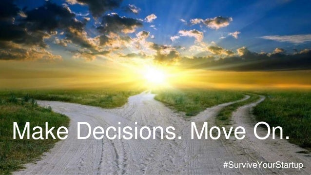 Make Decisions. Move On. #SurviveYourStartup