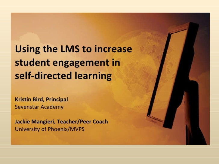 Using the LMS to increase student engagement in self-directed learning Kristin Bird, Principal Sevenstar Academy Jackie Ma...
