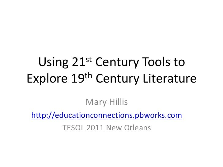 Using 21st Century Tools to Explore 19th Century Literature<br />Mary Hillis<br />http://educationconnections.pbworks.com<...