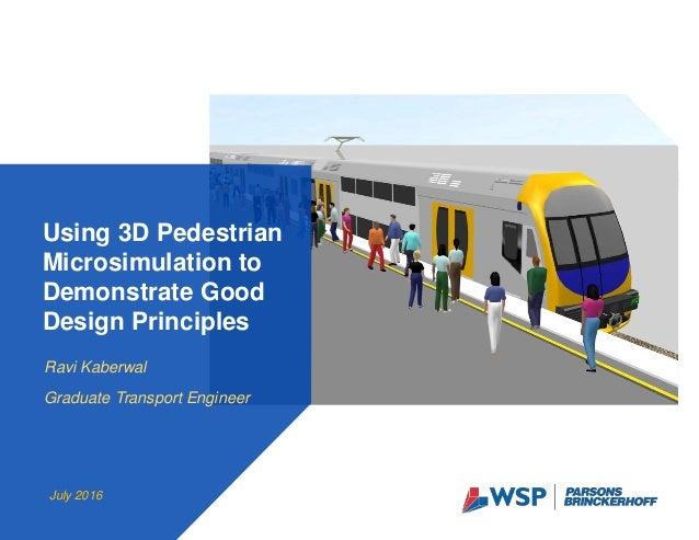 Ravi Kaberwal Graduate Transport Engineer Using 3D Pedestrian Microsimulation to Demonstrate Good Design Principles July 2...
