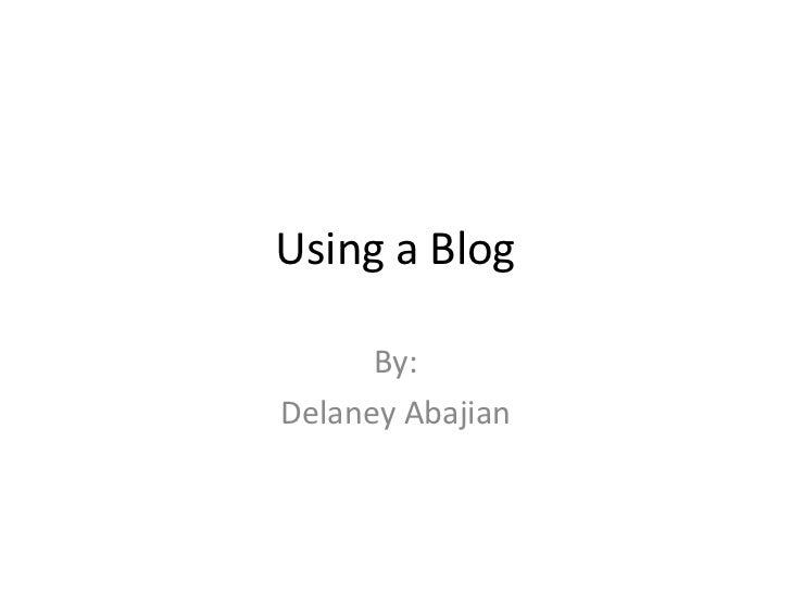 Using a Blog      By:Delaney Abajian