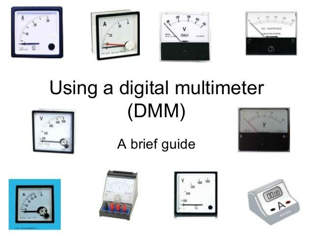 Using a digital multimeter (DMM) A brief guide
