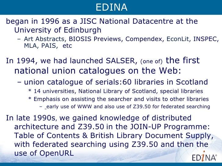 EDINA    – Art Abstracts, BIOSIS Previews, Compendex, EconLit, INSPEC,•   We had SALSER, a national union catalogue for Sc...