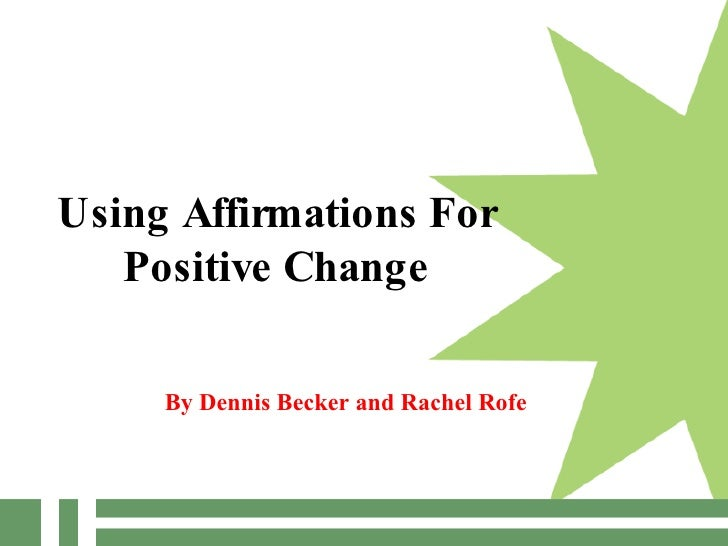 Using Affirmations For Positive Change By Dennis Becker and Rachel Rofe
