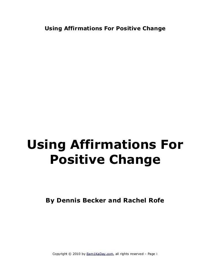 Using Affirmations For Positive ChangeUsing Affirmations For   Positive Change  By Dennis Becker and Rachel Rofe    Copyri...