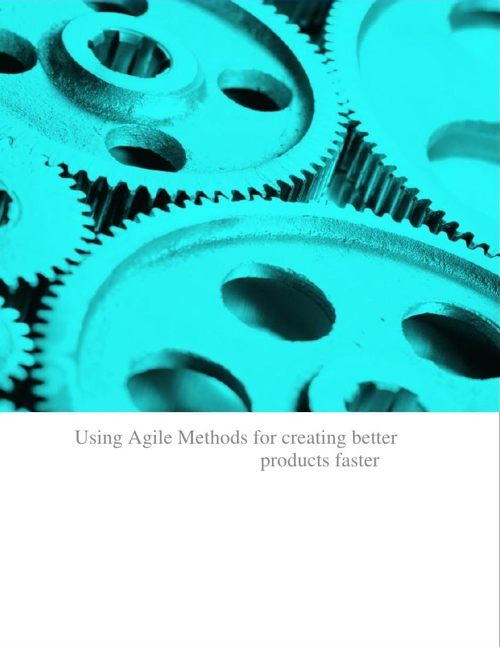 Using Agile Methods for creating better                     products faster