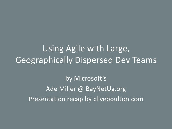 Using Agile with Large, Geographically Dispersed Dev Teams  <br />by Microsoft's <br />Ade Miller @ BayNetUg.org<br />Pres...