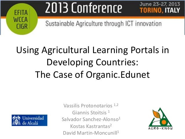 Using Agricultural Learning Portals in Developing Countries: The Case of Organic.Edunet Vassilis Protonotarios 1,2 Giannis...