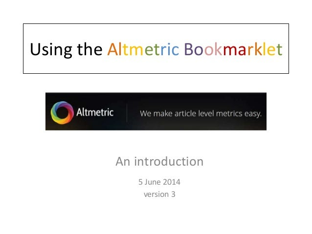 Using the Altmetric Bookmarklet An introduction 5 June 2014 version 3