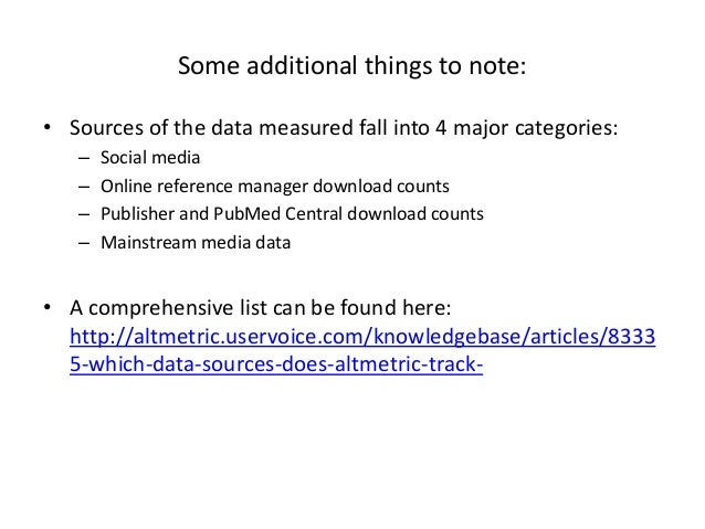 • Sources of the data measured fall into 4 major categories: – Social media – Online reference manager download counts – P...
