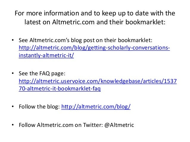 For more information and to keep up to date with the latest on Altmetric.com and their bookmarklet: • See Altmetric.com's ...