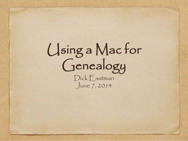Using a Mac for Genealogy Dick Eastman June 7, 2014