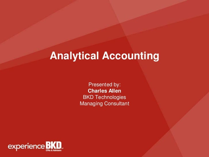 Analytical Accounting        Presented by:       Charles Allen      BKD Technologies     Managing Consultant