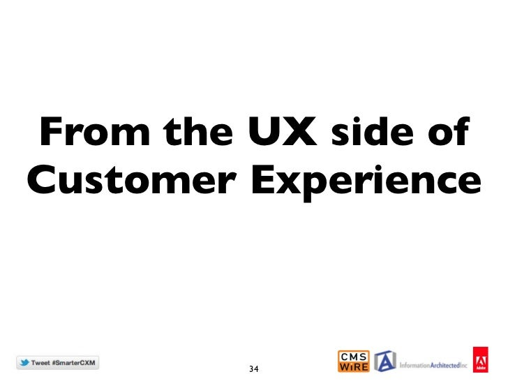 From the UX side ofCustomer Experience         34