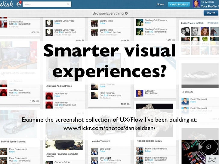 Smarter visual         experiences?Examine the screenshot collection of UX/Flow I've been building at:               www.fl...