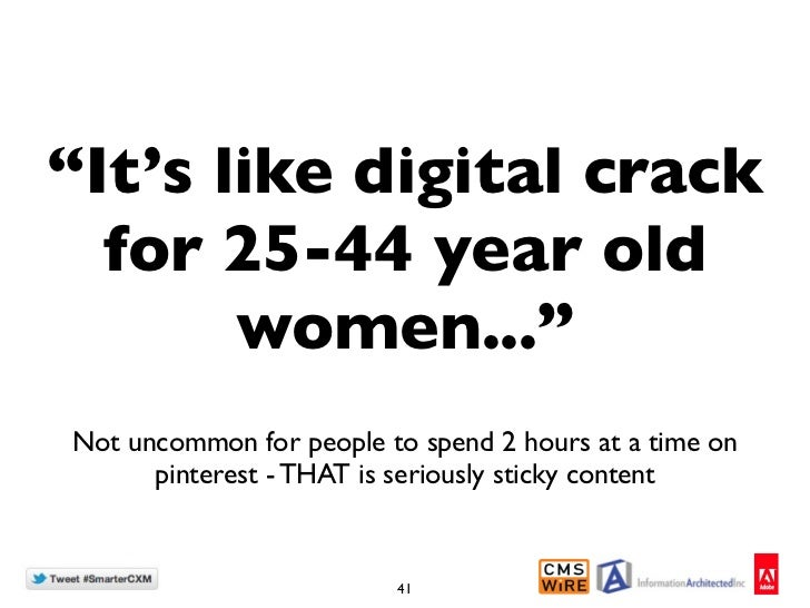 """""""It's like digital crack  for 25-44 year old       women...""""Not uncommon for people to spend 2 hours at a time on      pin..."""