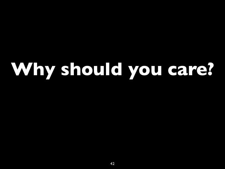 Why should you care?         42