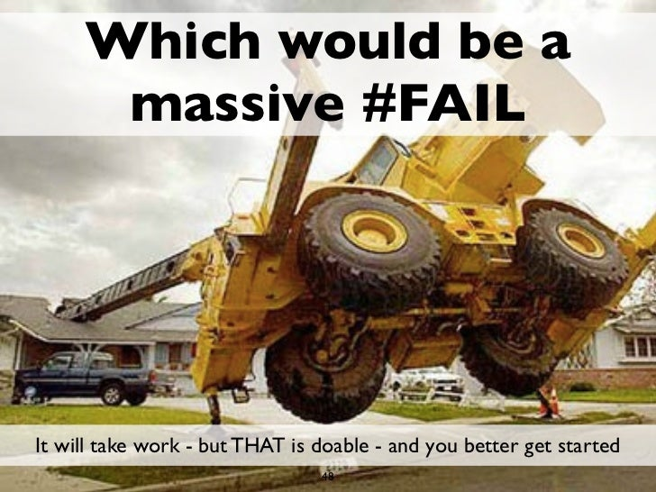 Which would be a      massive #FAILIt will take work - but THAT is doable - and you better get started                    ...