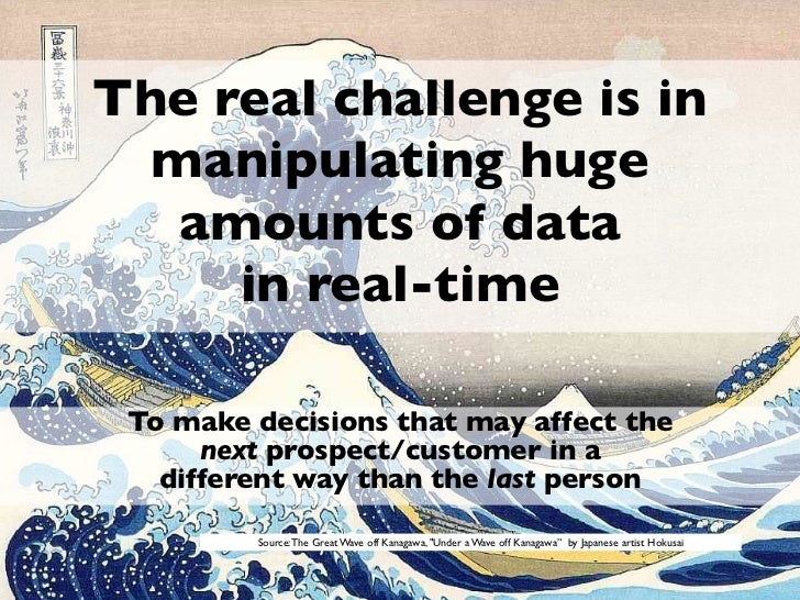 The real challenge is in  manipulating huge   amounts of data     in real-time To make decisions that may affect the      ...