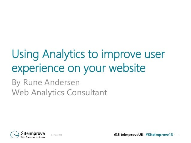 Using Analytics to improve user experience on your website By Rune Andersen Web Analytics Consultant  21-10-2013  @Siteimp...