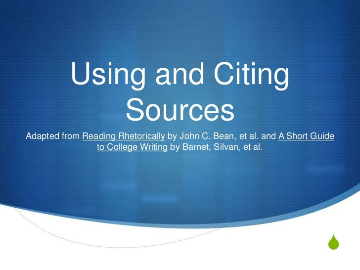 Using and Citing              SourcesAdapted from Reading Rhetorically by John C. Bean, et al. and A Short Guide          ...