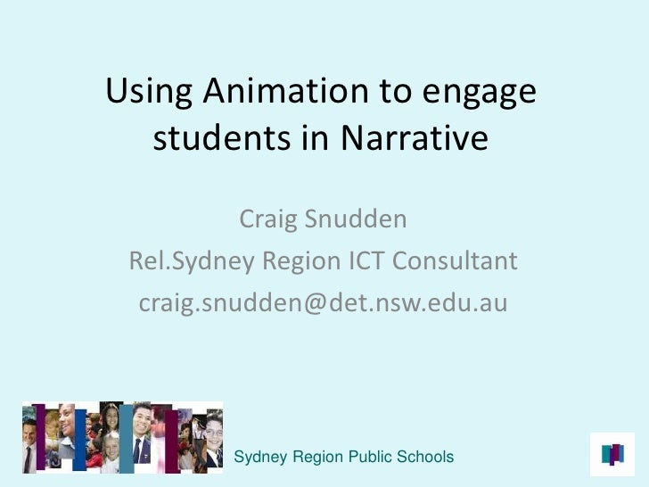 Using Animation to engage students in Narrative<br />Craig Snudden<br />Rel.Sydney Region ICT Consultant<br />craig.snudde...