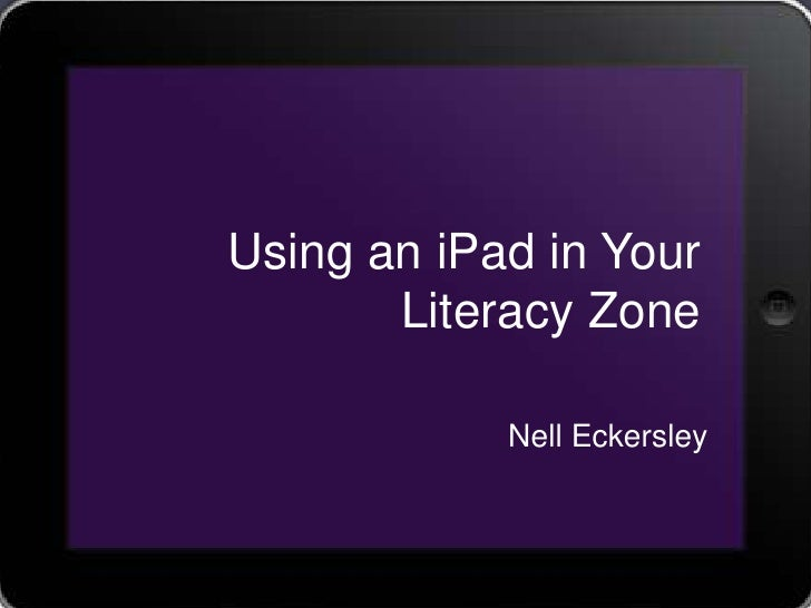 Using an iPad in Your       Literacy Zone            Nell Eckersley