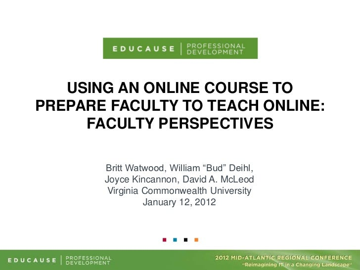 """USING AN ONLINE COURSE TOPREPARE FACULTY TO TEACH ONLINE:     FACULTY PERSPECTIVES       Britt Watwood, William """"Bud"""" Deih..."""