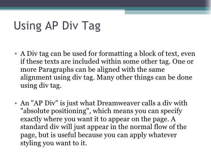Using AP Div Tag <ul><li>A Div tag can be used for formatting a block of text, even if these texts are included within som...