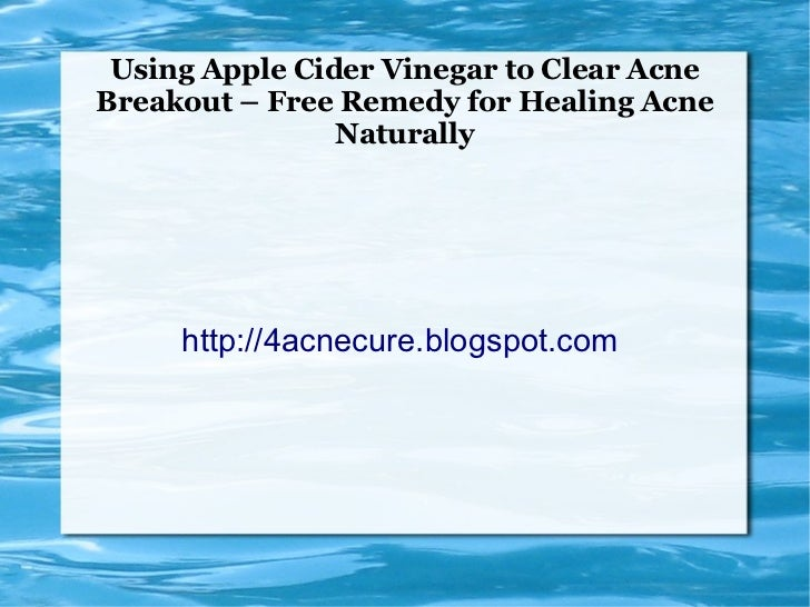 Using Apple Cider Vinegar to Clear AcneBreakout – Free Remedy for Healing Acne                Naturally     http://4acnecu...