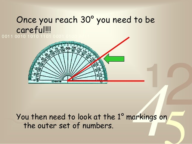 4210011 0010 1010 1101 0001 0100 1011Once you reach 30° you need to becareful!!!You then need to look at the 1° markings o...