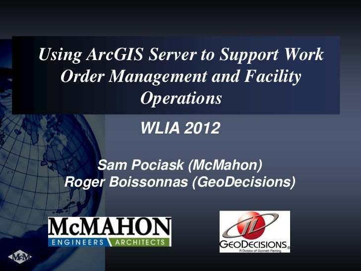 Using ArcGIS Server to Support Work  Order Management and Facility            Operations             WLIA 2012       Sam P...