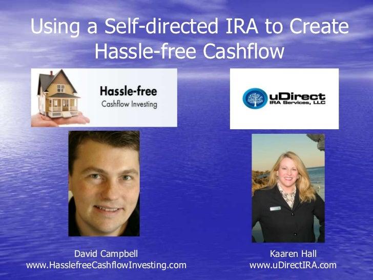 Using a Self-directed IRA to Create       Hassle-free Cashflow          David Campbell                 Kaaren Hallwww.Hass...