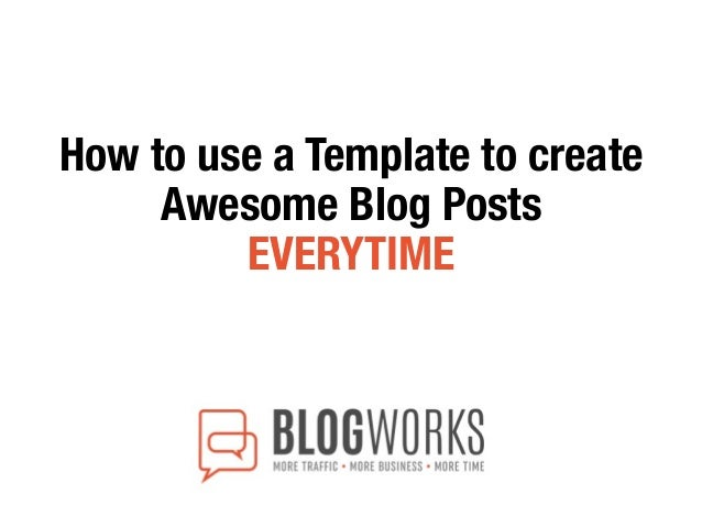 How to use a Template to create Awesome Blog Posts EVERYTIME