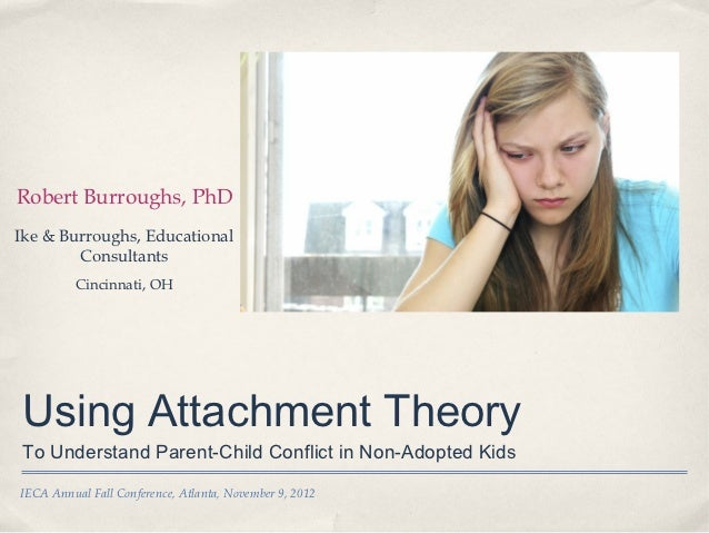 Robert Burroughs, PhDIke & Burroughs, Educational        Consultants          Cincinnati, OHUsing Attachment TheoryTo Unde...
