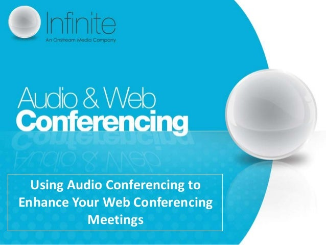 Using Audio Conferencing toEnhance Your Web Conferencing           Meetings