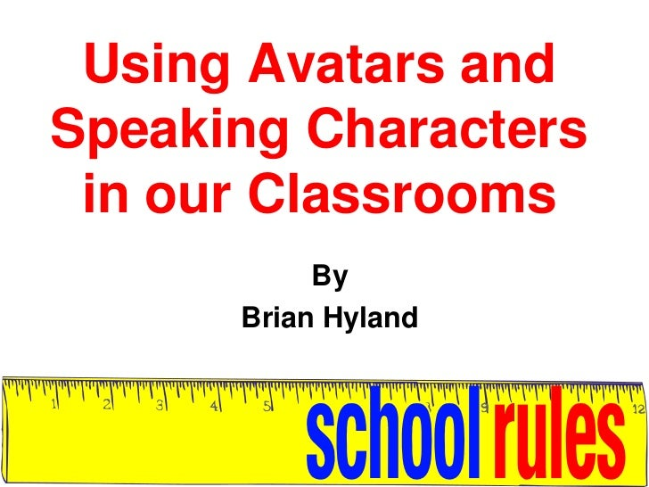 Using Avatars and Speaking Characters in our Classrooms<br />By<br />Brian Hyland<br />