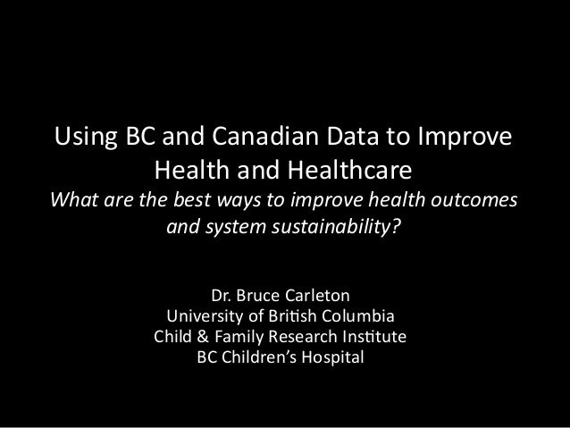 Using	   BC	   and	   Canadian	   Data	   to	   Improve	    Health	   and	   Healthcare	     What	   are	   the	   best	  ...