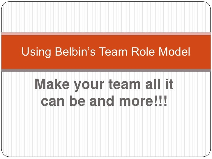 Make your team all it can be and more!!!<br />Using Belbin's Team Role Model<br />