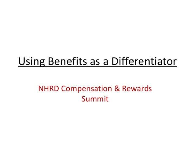 Using Benefits as a Differentiator    NHRD Compensation & Rewards             Summit