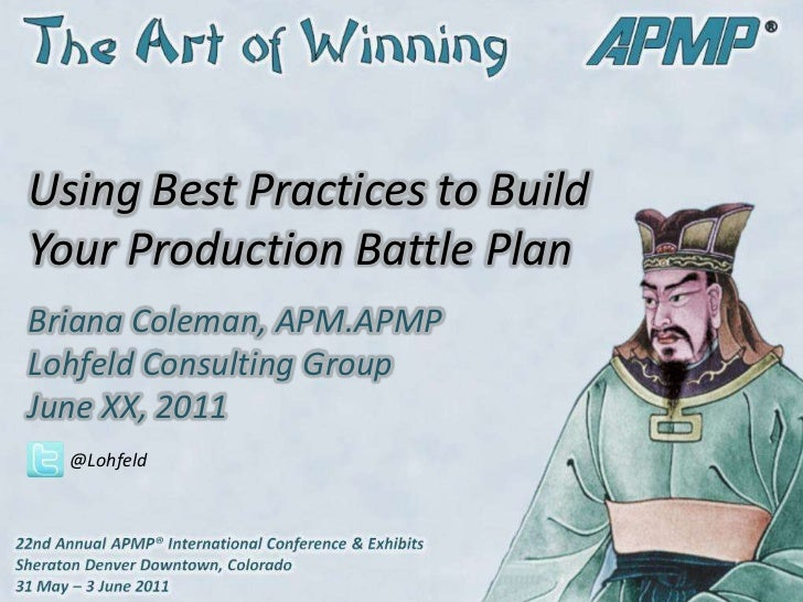 Using Best Practices to Build Your Production Battle Plan<br />@Lohfeld<br />Briana Coleman, APM.APMPLohfeld Consulting G...