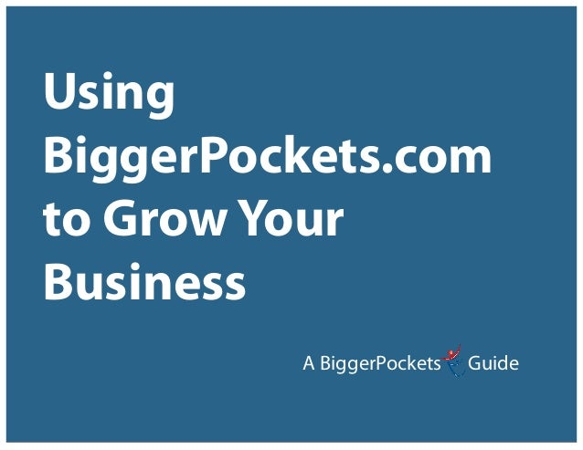 UsingBiggerPockets.comto Grow YourBusiness                                            A BiggerPockets        GuideUsing Bi...