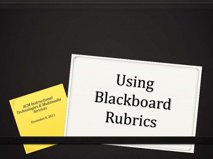 "Objectives0 What is special about a Bb Rubric0 How do I create and modify a Bb Rubric0 ""Deploying"" a Rubric for a graded i..."